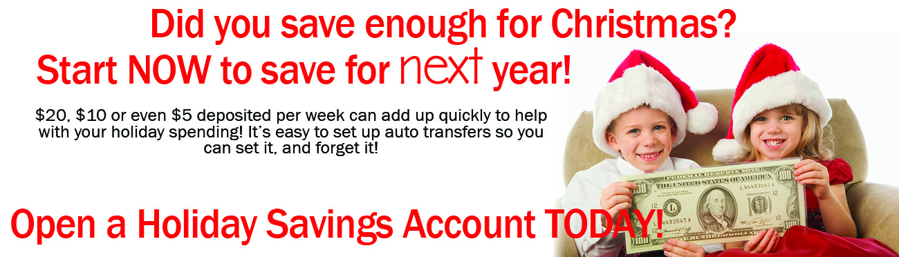 Did you save enough for christmas? Start a Holiday savings account today! Set up auto transfers to make saving easy!