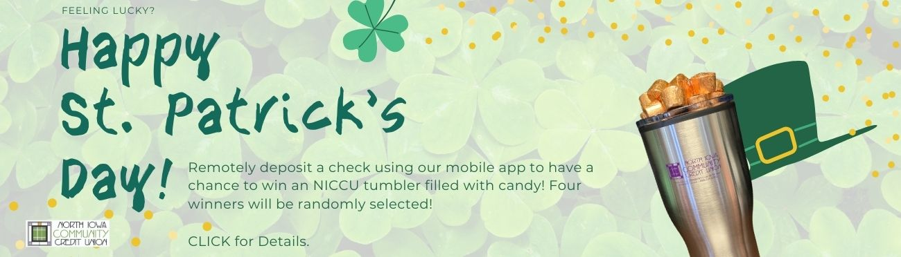 Feeling Lucky? Remotely Deposit a check with the NICCU mobile app to get your naem in a drawing for a NICCU cup! Click for details.